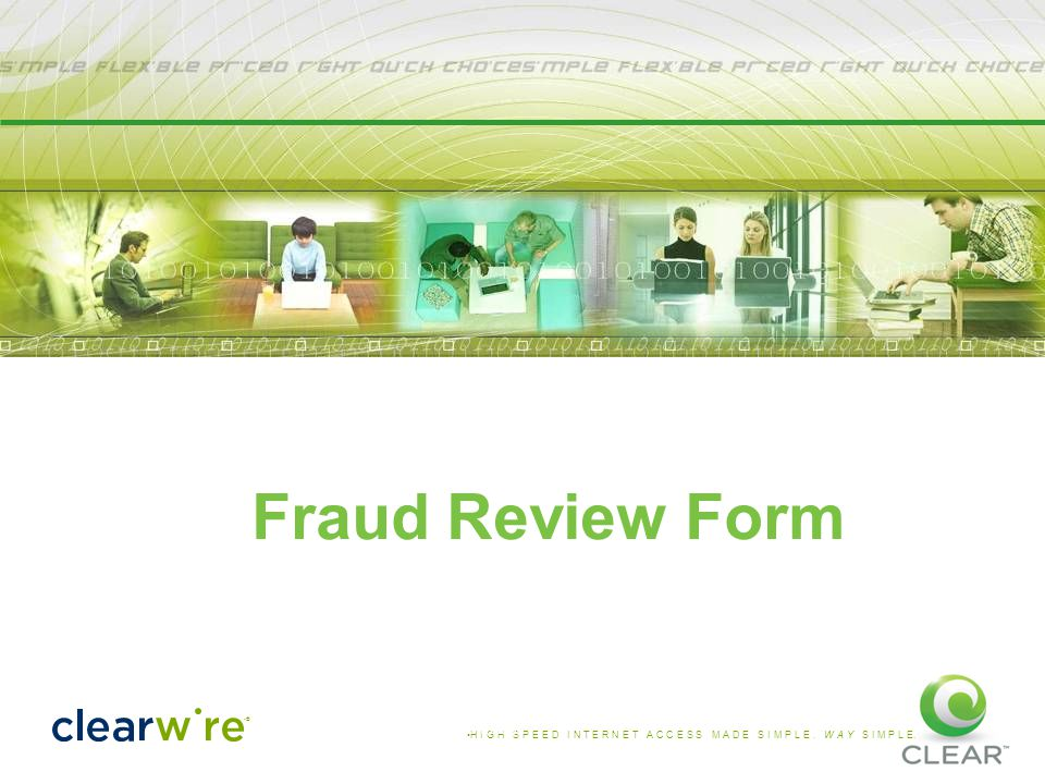 H I G H S P E E D I N T E R N E T A C C E S S M A D E S I M P L E. W A Y S I M P L E. ® Confidential and Proprietary Information Fraud Review Form