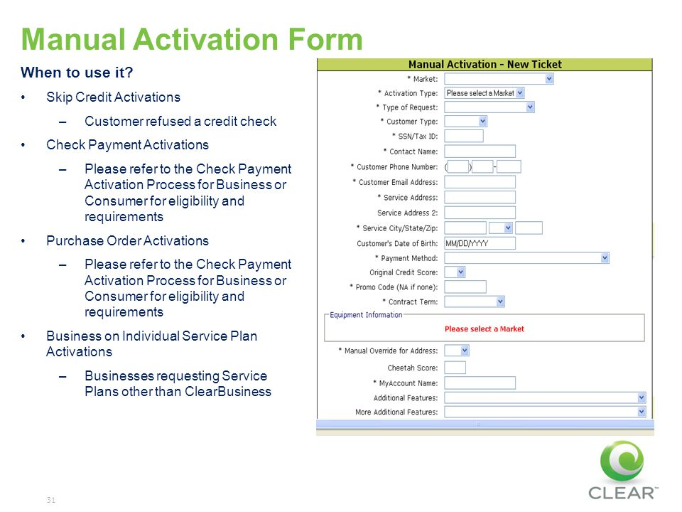 31 Manual Activation Form When to use it? Skip Credit Activations –Customer refused a credit check Check Payment Activations –Please refer to the Chec
