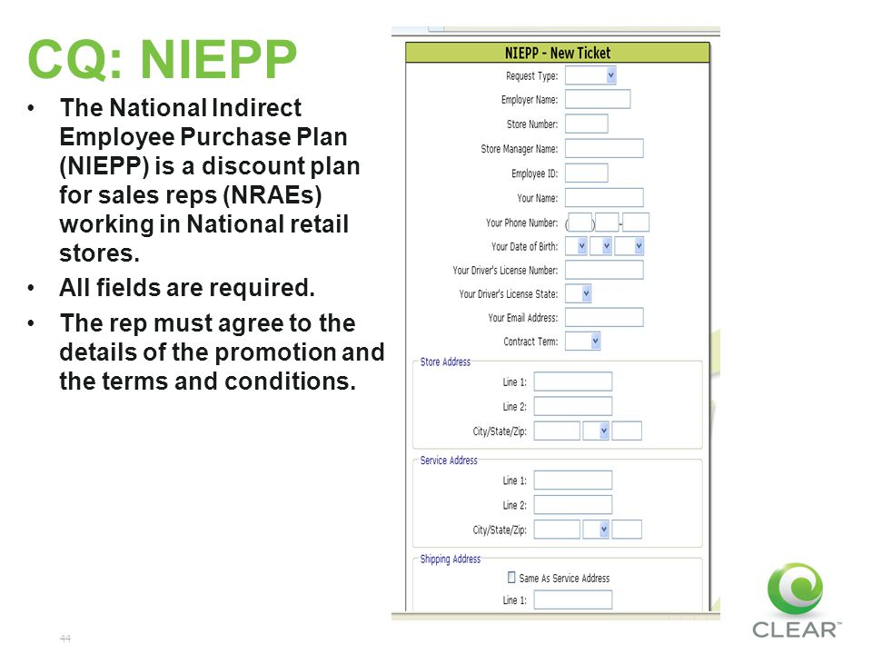 44 CQ: NIEPP The National Indirect Employee Purchase Plan (NIEPP) is a discount plan for sales reps (NRAEs) working in National retail stores.