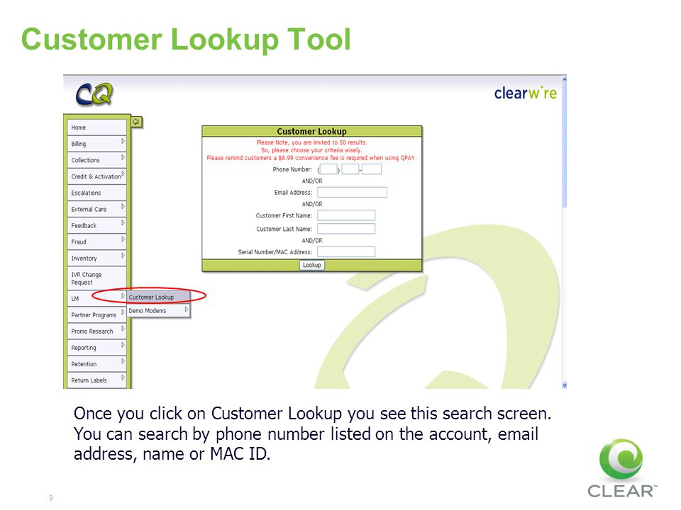 9 Once you click on Customer Lookup you see this search screen. You can search by phone number listed on the account, email address, name or MAC ID.