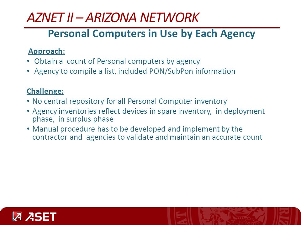 AZNET II – ARIZONA NETWORK Personal Computers in Use by Each Agency Approach: Obtain a count of Personal computers by agency Agency to compile a list,