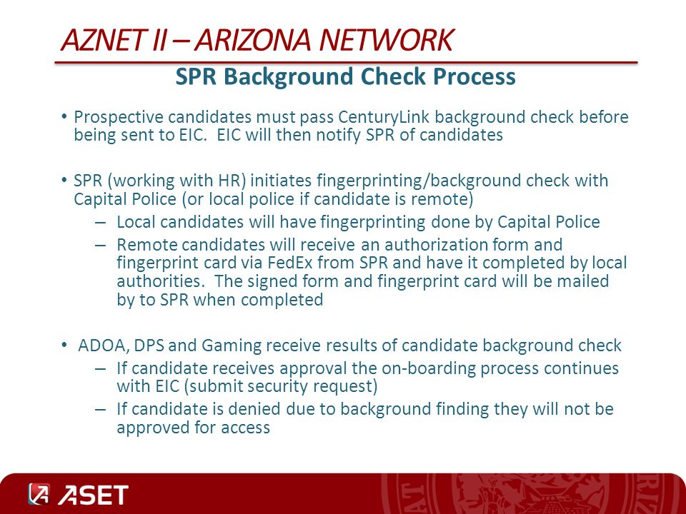 SPR Background Check Process Prospective candidates must pass CenturyLink background check before being sent to EIC. EIC will then notify SPR of candi