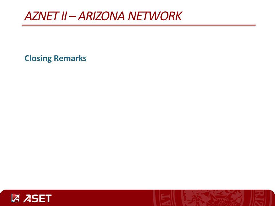 AZNET II – ARIZONA NETWORK Closing Remarks
