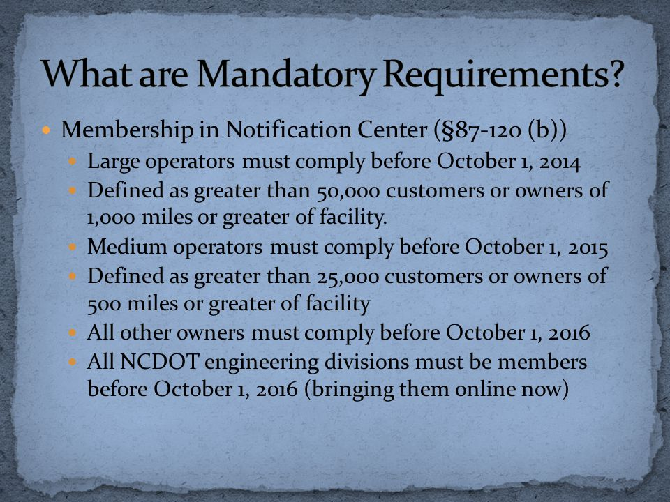 Membership in Notification Center (§87-120 (b)) Large operators must comply before October 1, 2014 Defined as greater than 50,000 customers or owners of 1,000 miles or greater of facility.