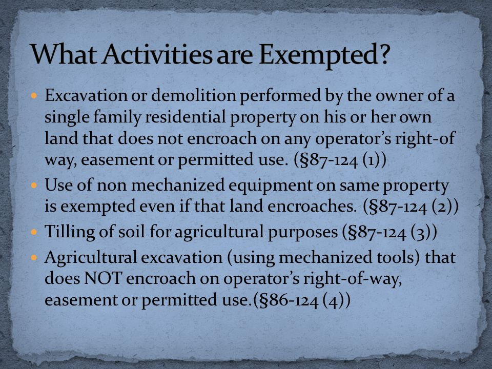 Excavation or demolition performed by the owner of a single family residential property on his or her own land that does not encroach on any operators right-of way, easement or permitted use.