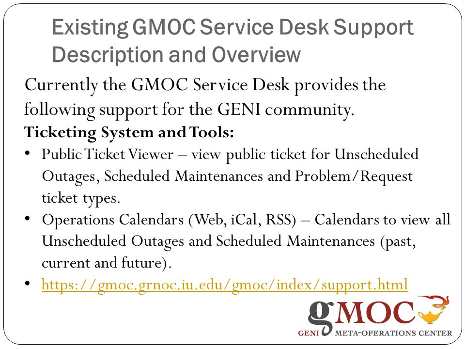 Existing GMOC Service Desk Support Description and Overview Currently the GMOC Service Desk provides the following support for the GENI community.