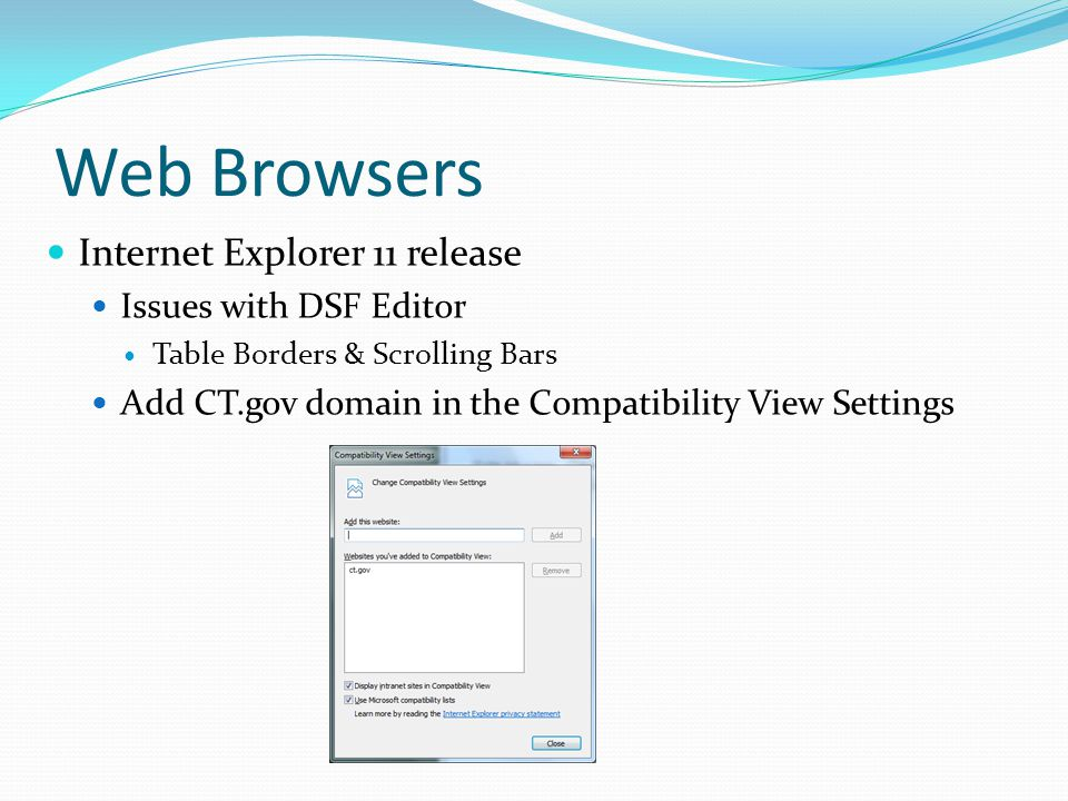 Web Browsers Internet Explorer 11 release Issues with DSF Editor Table Borders & Scrolling Bars Add CT.gov domain in the Compatibility View Settings
