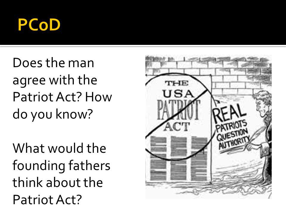 Does the man agree with the Patriot Act. How do you know.