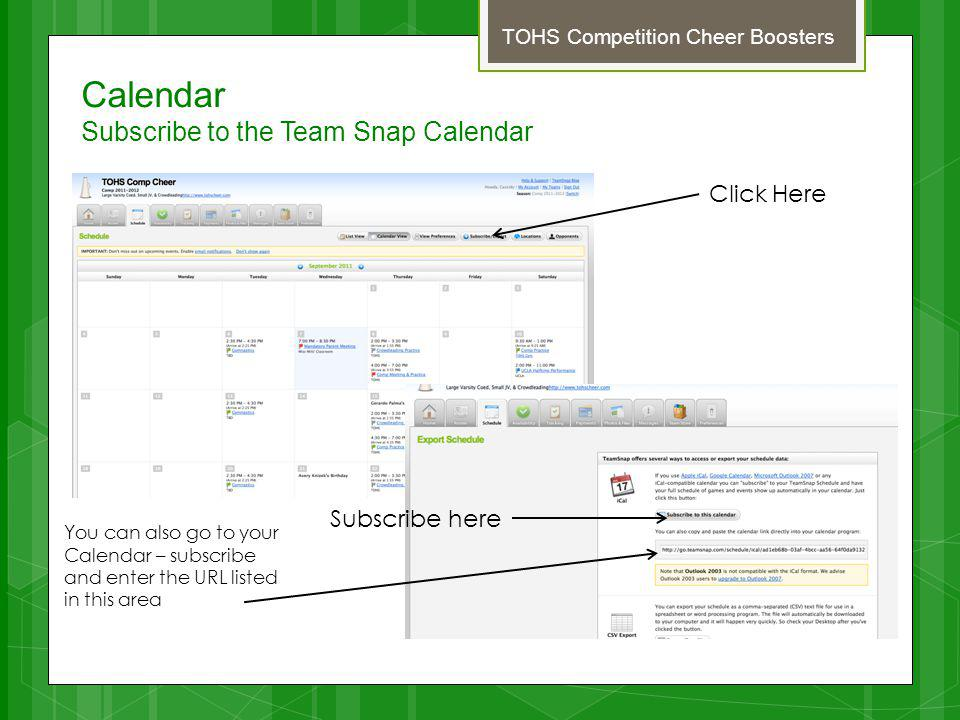 Calendar Subscribe to the Team Snap Calendar TOHS Competition Cheer Boosters Click Here Subscribe here You can also go to your Calendar – subscribe and enter the URL listed in this area