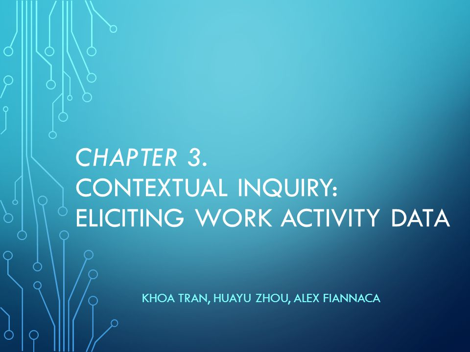 CHAPTER 3. CONTEXTUAL INQUIRY: ELICITING WORK ACTIVITY DATA KHOA TRAN, HUAYU ZHOU, ALEX FIANNACA