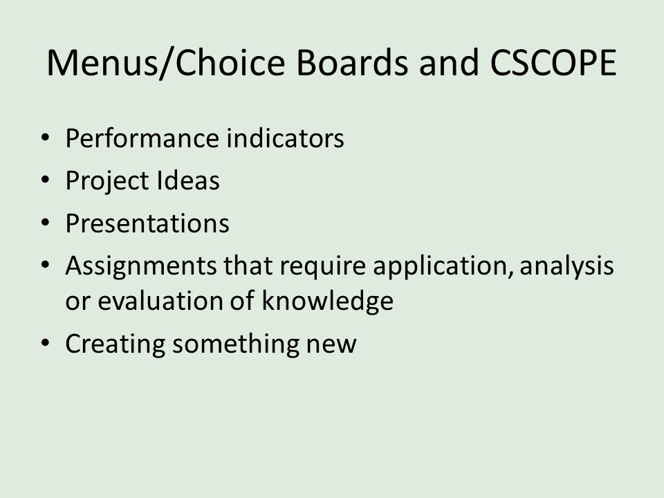 Menus/Choice Boards and CSCOPE Performance indicators Project Ideas Presentations Assignments that require application, analysis or evaluation of know