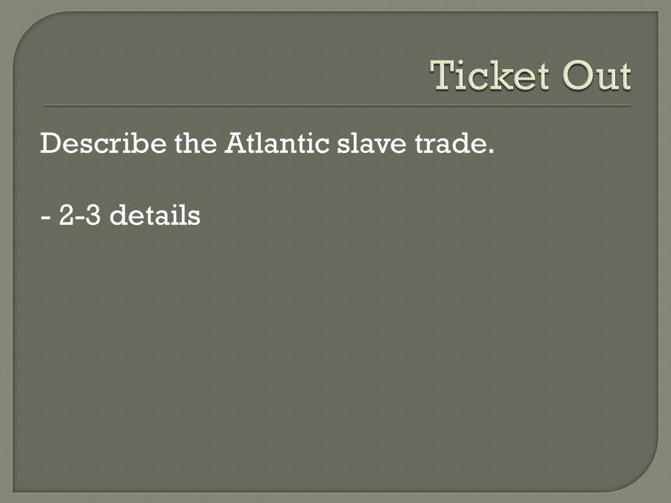 Describe the Atlantic slave trade. - 2-3 details
