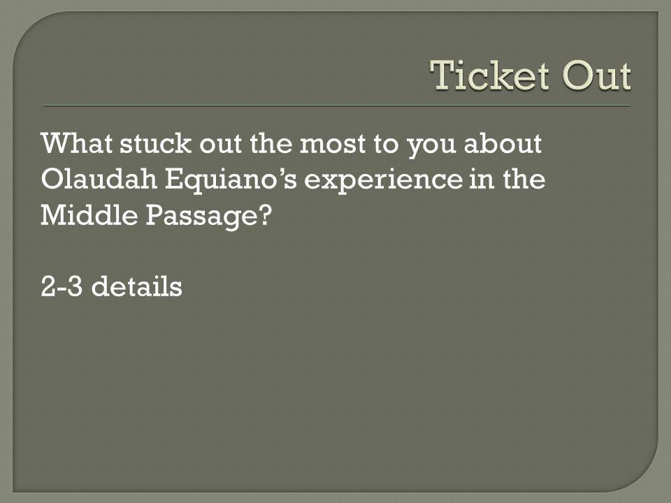 What stuck out the most to you about Olaudah Equianos experience in the Middle Passage 2-3 details