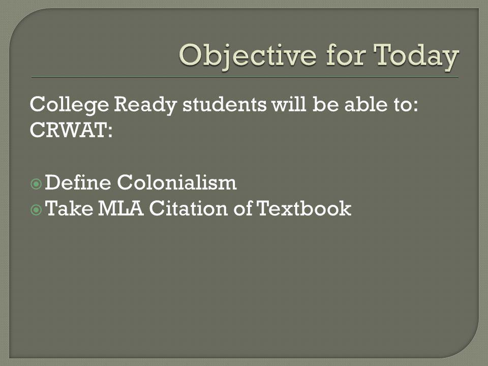College Ready students will be able to: CRWAT: Define Colonialism Take MLA Citation of Textbook