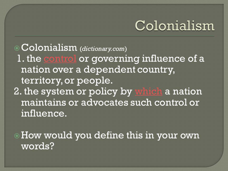 Colonialism (dictionary.com) 1.