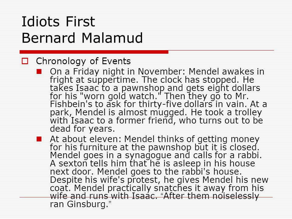 Idiots First Bernard Malamud Chronology of Events On a Friday night in November: Mendel awakes in fright at suppertime.