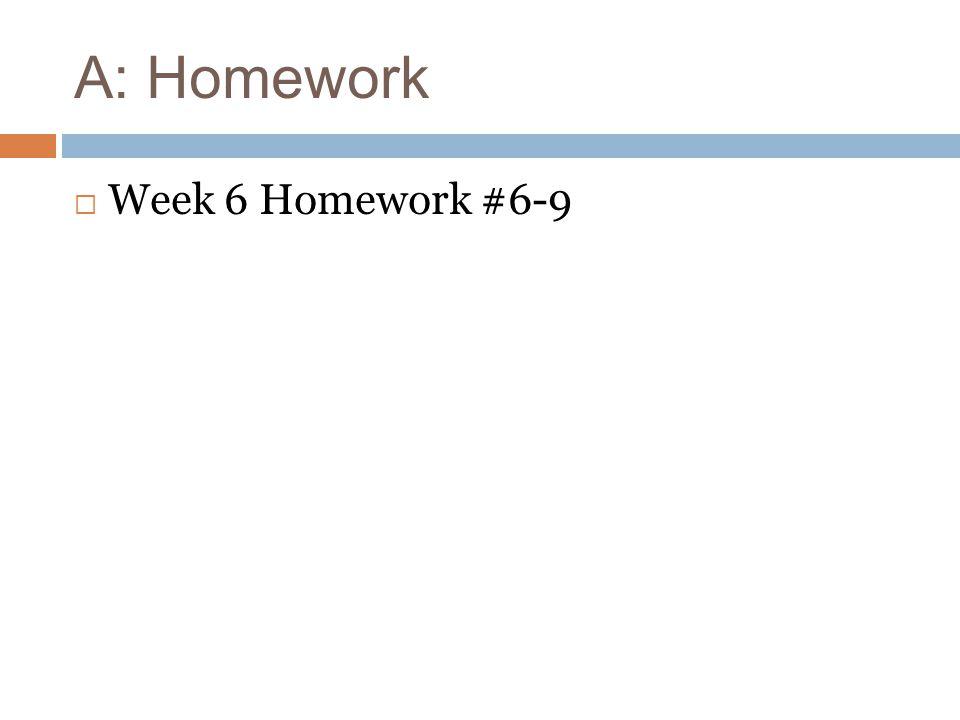 A: Homework Week 6 Homework #6-9