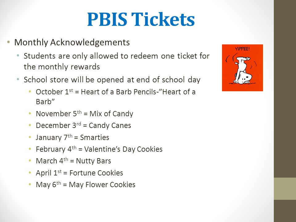 PBIS Tickets Monthly Acknowledgements Students are only allowed to redeem one ticket for the monthly rewards School store will be opened at end of sch