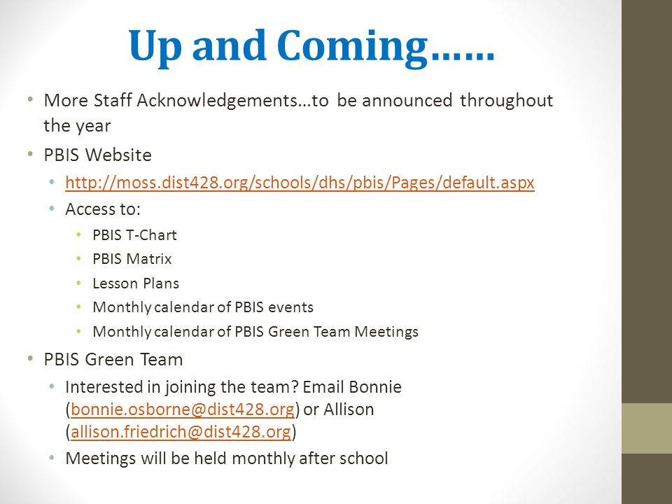 Up and Coming…… More Staff Acknowledgements…to be announced throughout the year PBIS Website http://moss.dist428.org/schools/dhs/pbis/Pages/default.as