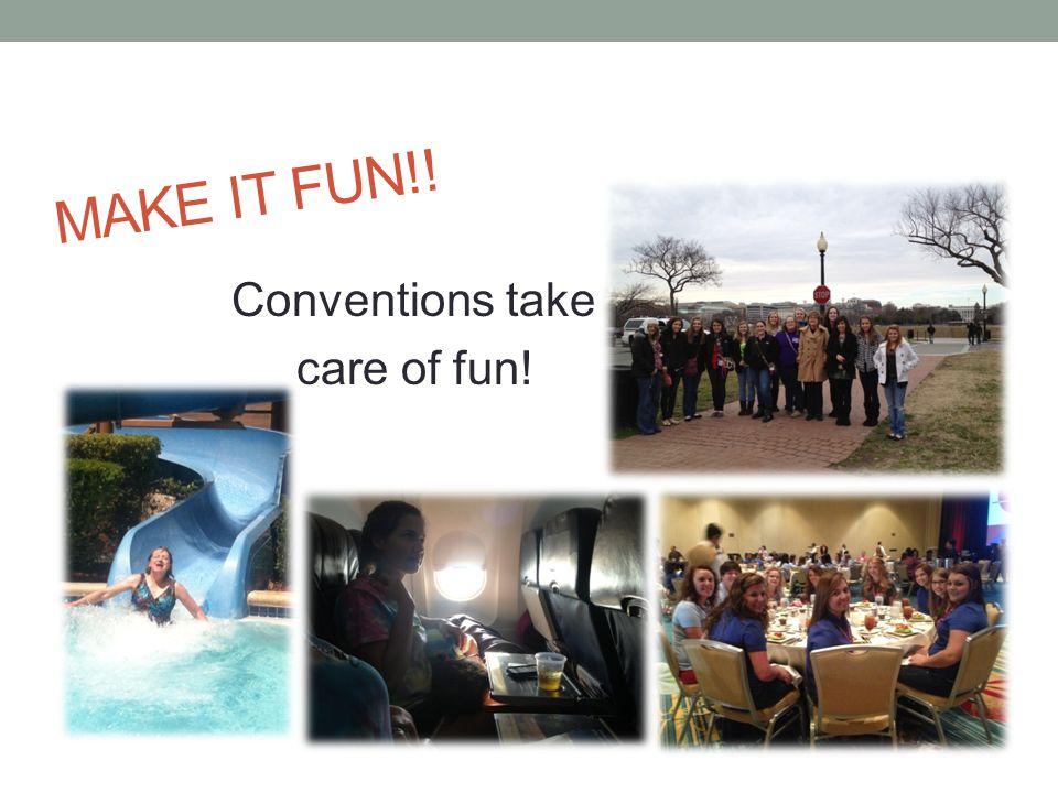MAKE IT FUN!! Conventions take care of fun!