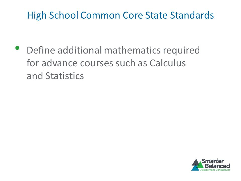High School Common Core State Standards Define additional mathematics required for advance courses such as Calculus and Statistics