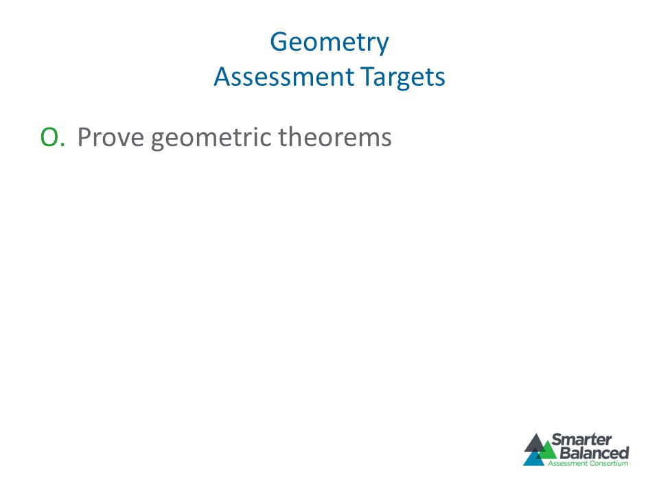 Geometry Assessment Targets O.Prove geometric theorems