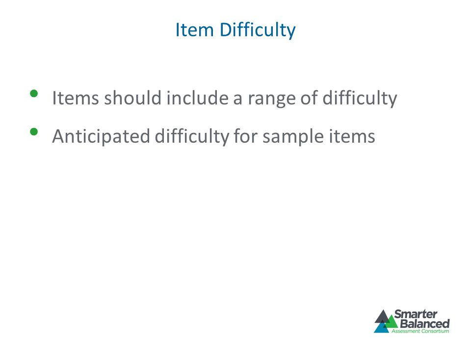 Item Difficulty Items should include a range of difficulty Anticipated difficulty for sample items