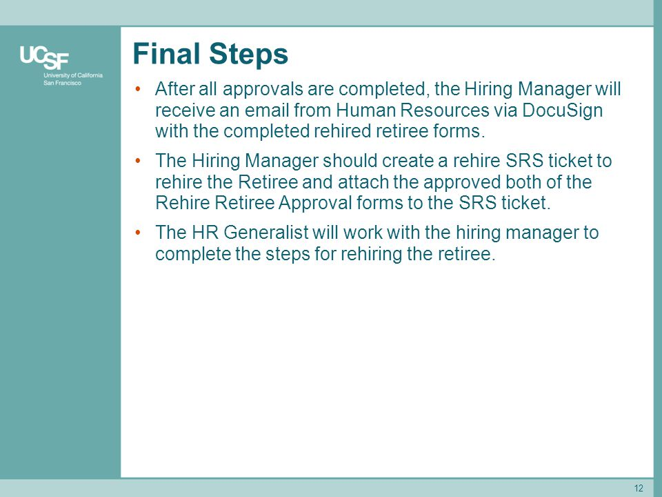 Final Steps After all approvals are completed, the Hiring Manager will receive an email from Human Resources via DocuSign with the completed rehired r