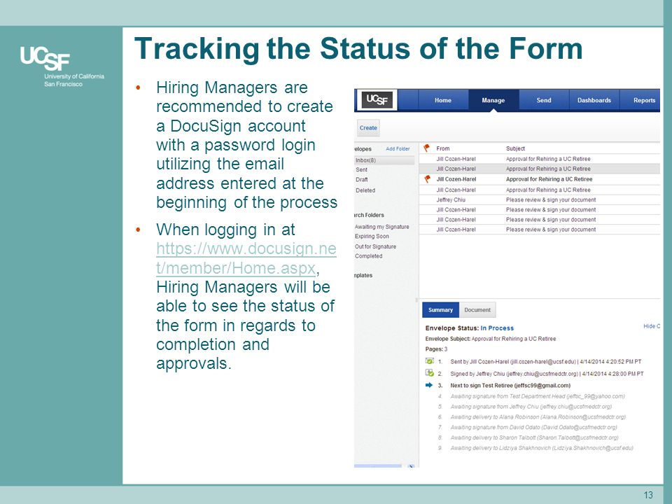 Tracking the Status of the Form Hiring Managers are recommended to create a DocuSign account with a password login utilizing the email address entered at the beginning of the process When logging in at https://www.docusign.ne t/member/Home.aspx, Hiring Managers will be able to see the status of the form in regards to completion and approvals.