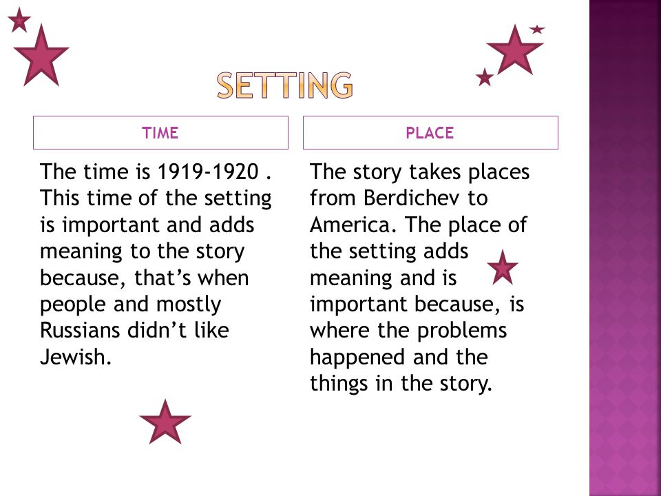 TIMEPLACE The time is 1919-1920. This time of the setting is important and adds meaning to the story because, thats when people and mostly Russians di