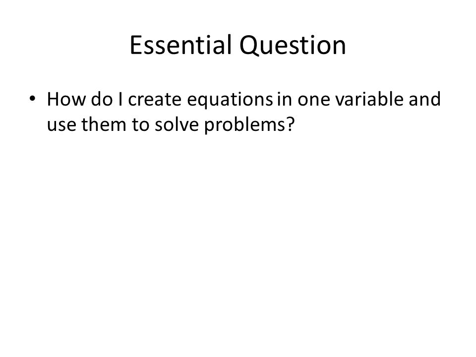 Essential Question How do I create equations in one variable and use them to solve problems?
