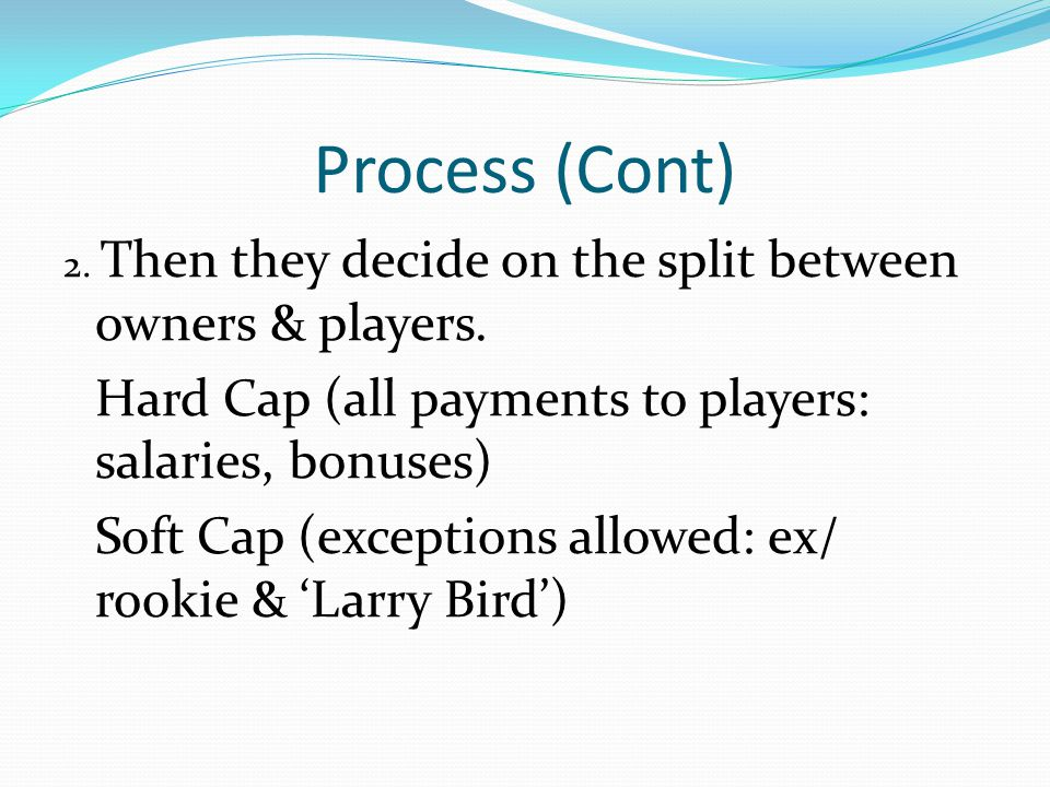 Process (Cont) 2. Then they decide on the split between owners & players.