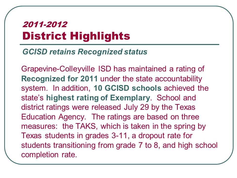 2011-2012 District Highlights Grapevine-Colleyville ISD has maintained a rating of Recognized for 2011 under the state accountability system.