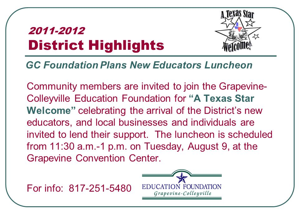 2011-2012 District Highlights Community members are invited to join the Grapevine- Colleyville Education Foundation for A Texas Star Welcome celebrating the arrival of the Districts new educators, and local businesses and individuals are invited to lend their support.