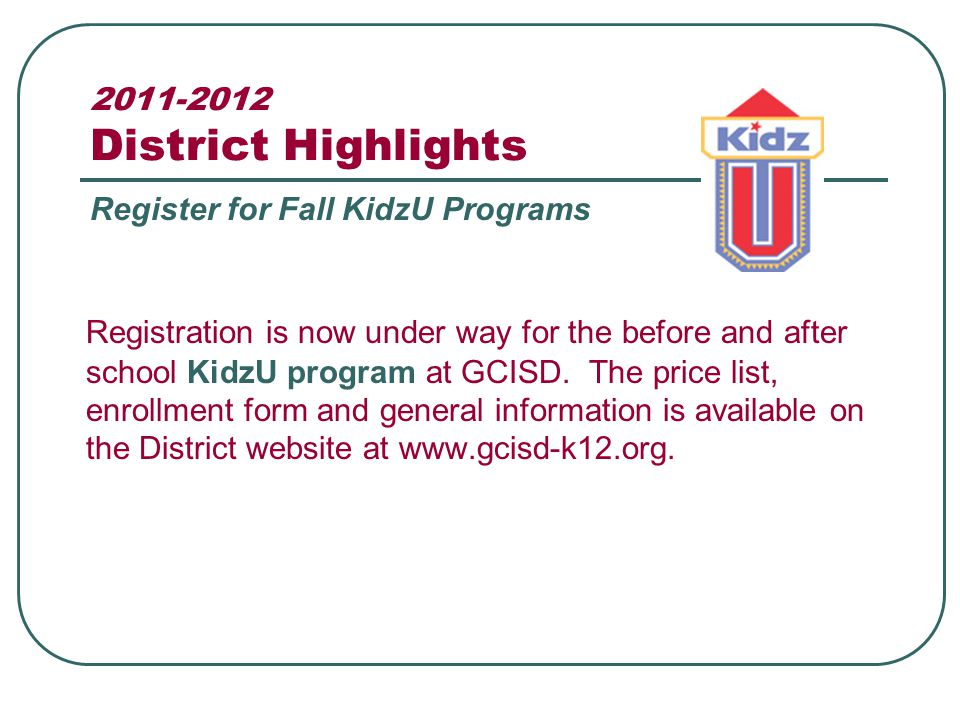 2011-2012 District Highlights Registration is now under way for the before and after school KidzU program at GCISD.