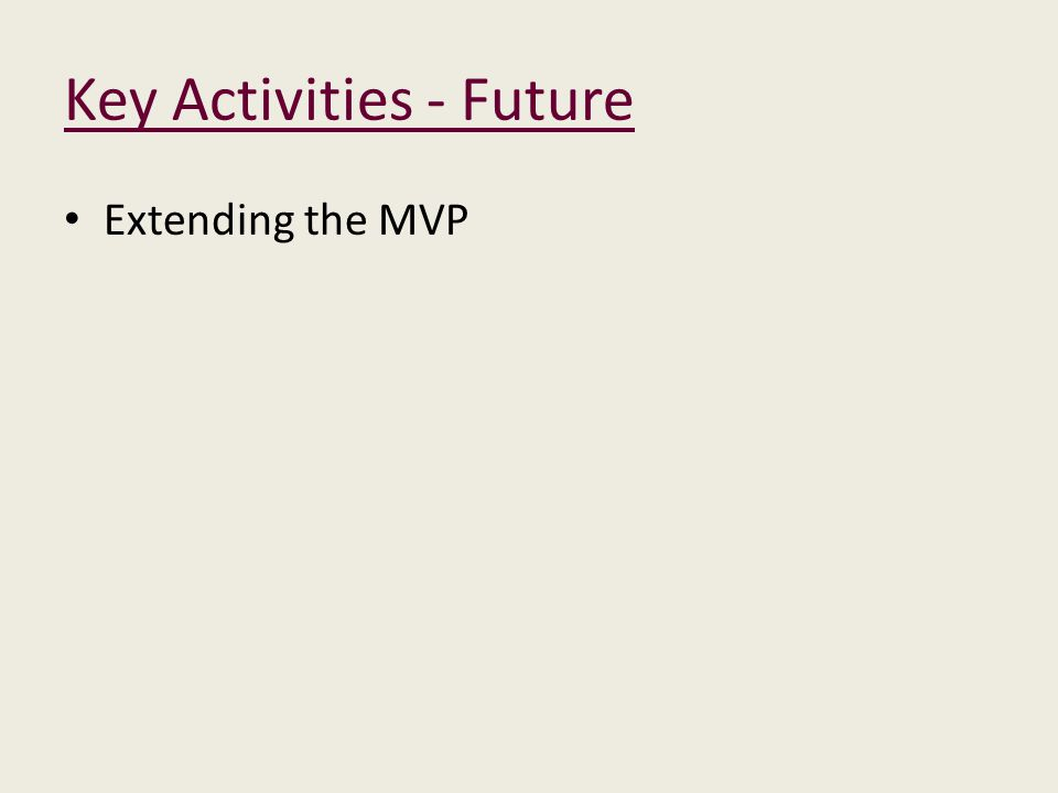 Key Activities - Future Extending the MVP