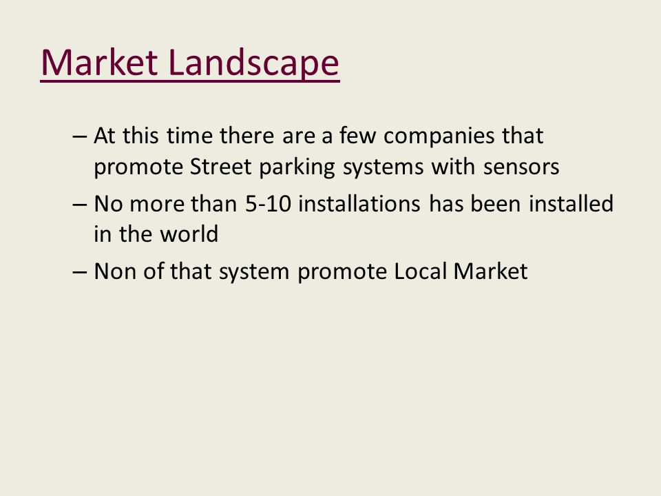 Market Landscape – At this time there are a few companies that promote Street parking systems with sensors – No more than 5-10 installations has been