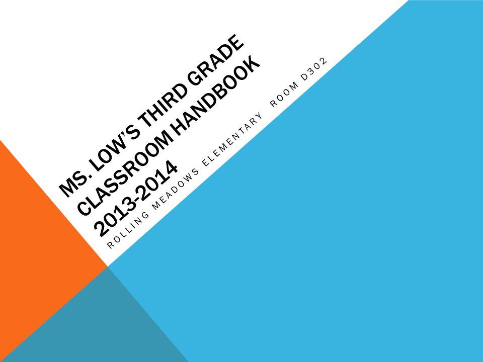 MS. LOWS THIRD GRADE CLASSROOM HANDBOOK 2013-2014 ROLLING MEADOWS ELEMENTARY ROOM D302