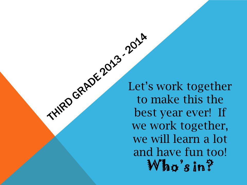 THIRD GRADE 2013 - 2014 Lets work together to make this the best year ever.