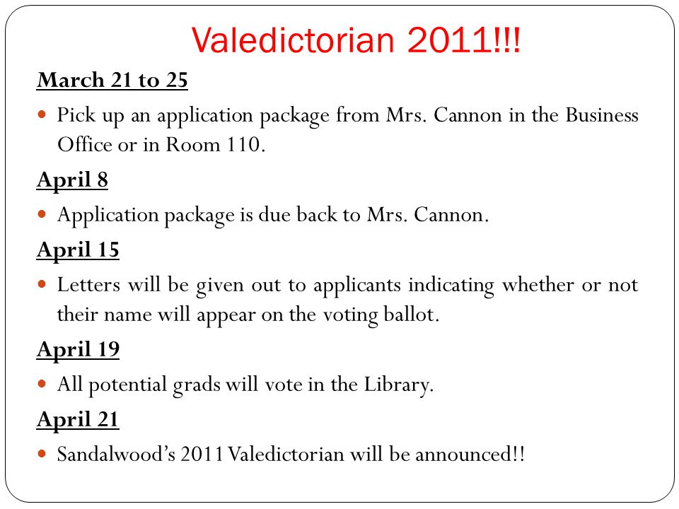 Valedictorian 2011!!. March 21 to 25 Pick up an application package from Mrs.