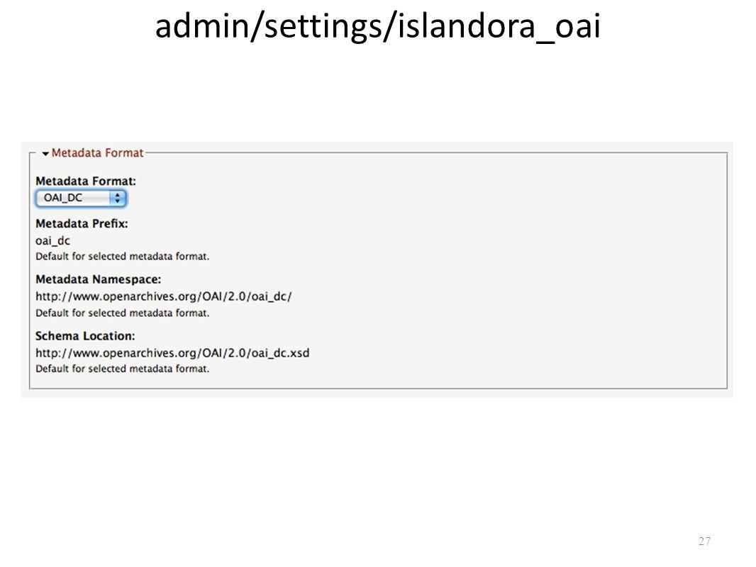 27 admin/settings/islandora_oai