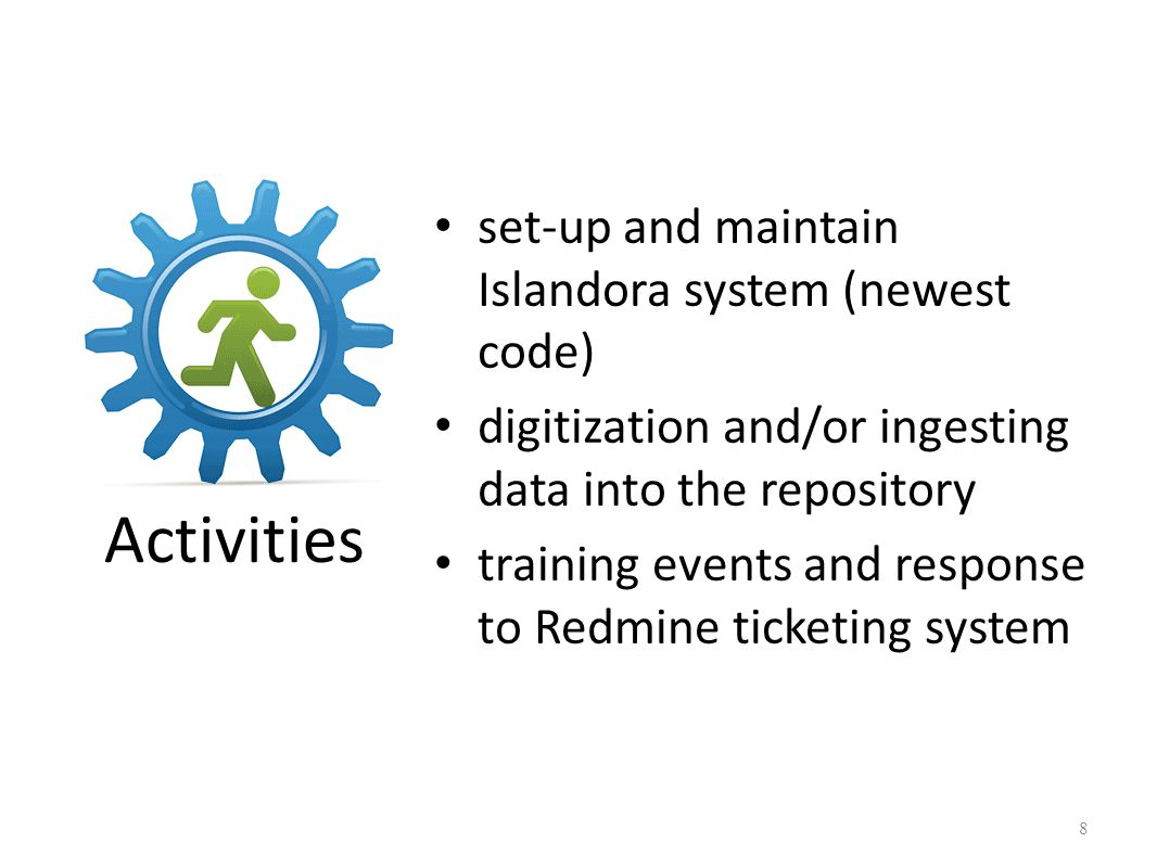 Activities set-up and maintain Islandora system (newest code) digitization and/or ingesting data into the repository training events and response to Redmine ticketing system 8