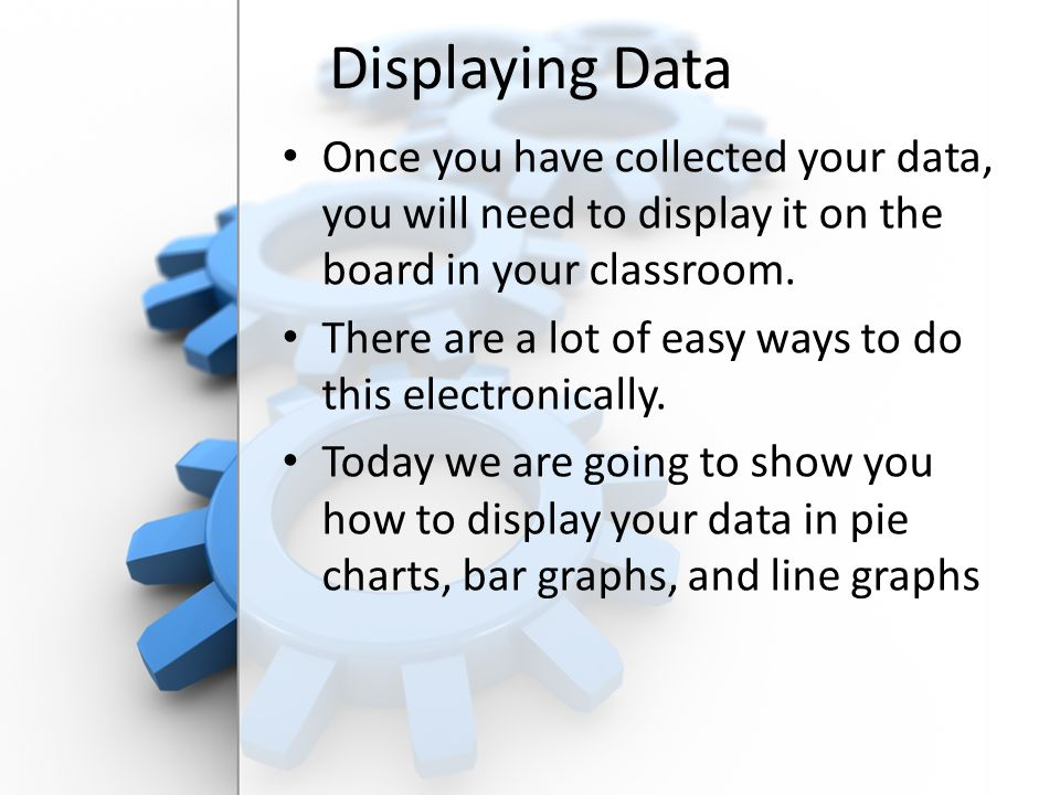 Free PowerPoint Backgrounds Displaying Data Once you have collected your data, you will need to display it on the board in your classroom. There are a