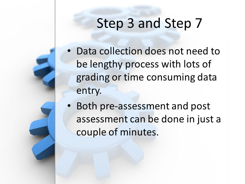 Free PowerPoint Backgrounds Step 3 and Step 7 Data collection does not need to be lengthy process with lots of grading or time consuming data entry.