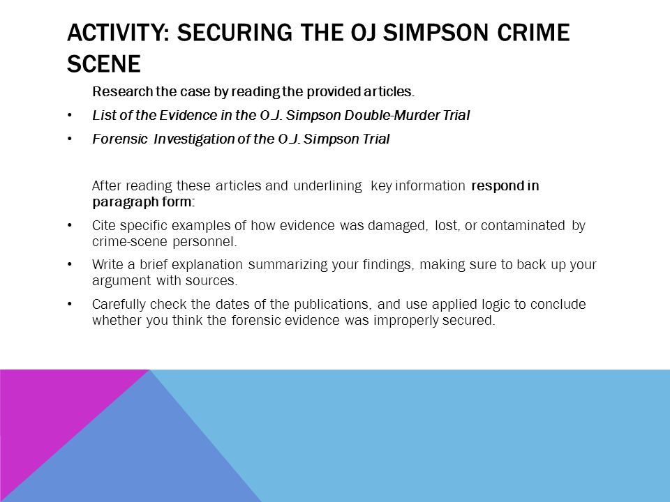 ACTIVITY: SECURING THE OJ SIMPSON CRIME SCENE Research the case by reading the provided articles. List of the Evidence in the O.J. Simpson Double-Murd