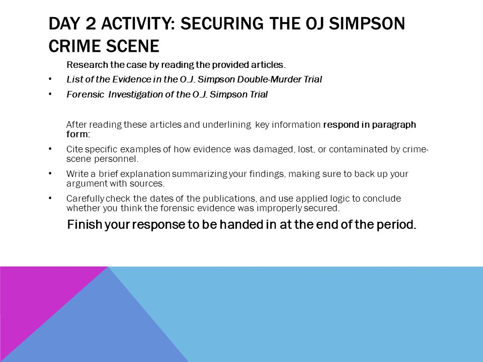 DAY 2 ACTIVITY: SECURING THE OJ SIMPSON CRIME SCENE Research the case by reading the provided articles. List of the Evidence in the O.J. Simpson Doubl