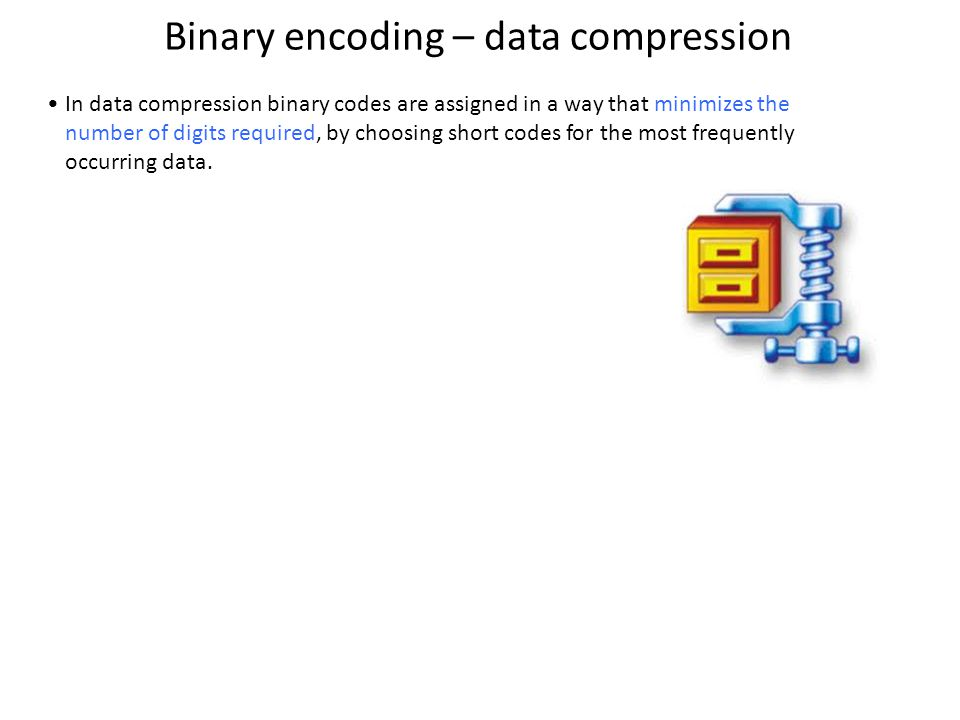 Binary encoding – data compression In data compression binary codes are assigned in a way that minimizes the number of digits required, by choosing short codes for the most frequently occurring data.