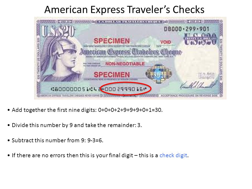 American Express Travelers Checks Add together the first nine digits: 0+0+0+2+9+9+9+0+1=30.