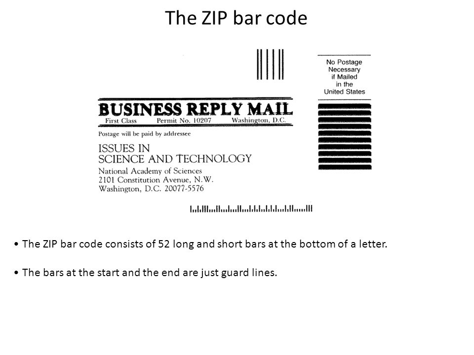 The ZIP bar code The ZIP bar code consists of 52 long and short bars at the bottom of a letter.