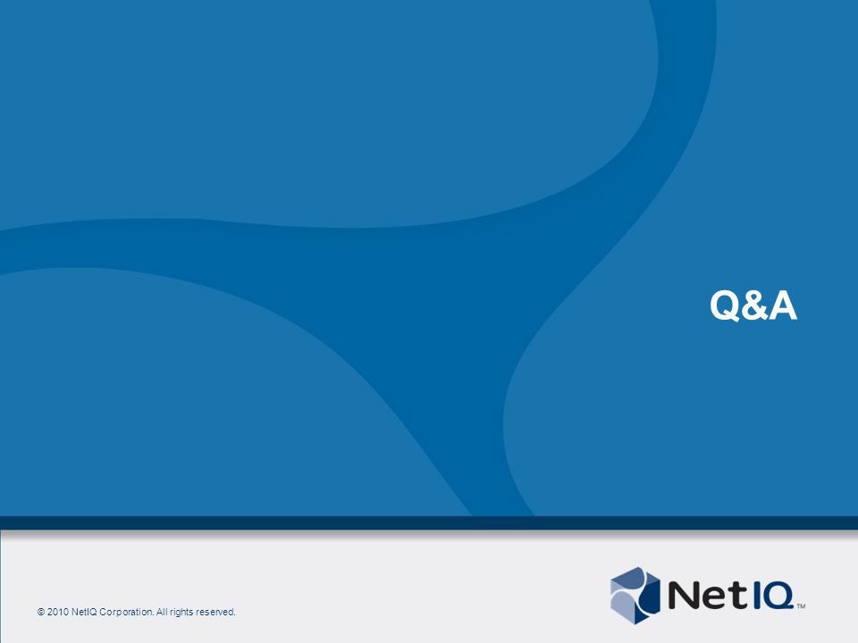 © 2010 NetIQ Corporation. All rights reserved. Q&A